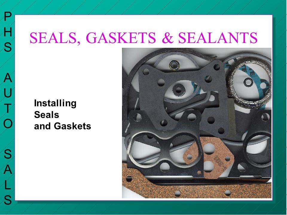 SEALS, GASKETS & SEALANTS PHSAUTOSALSPHSAUTOSALS Installing Seals and Gaskets