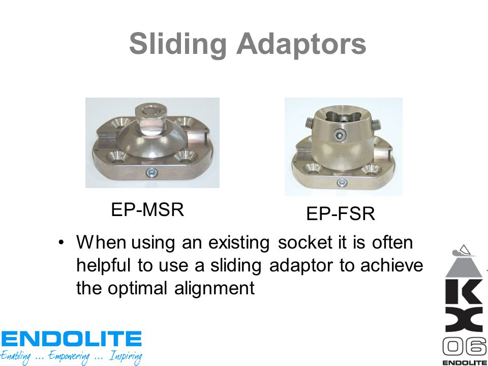 Sliding Adaptors When using an existing socket it is often helpful to use a sliding adaptor to achieve the optimal alignment EP-MSR EP-FSR