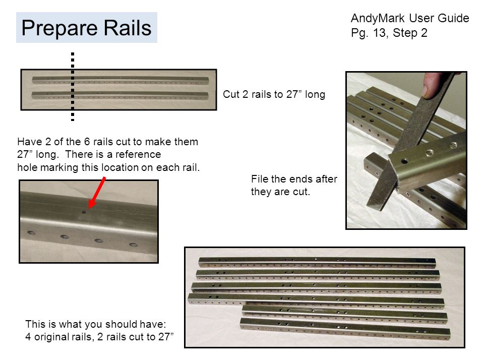 This is what you should have: 4 original rails, 2 rails cut to 27 File the ends after they are cut.