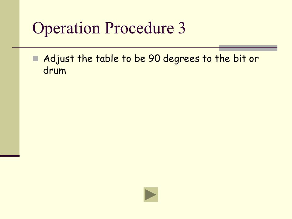 Operation Procedure 3 Adjust the table to be 90 degrees to the bit or drum