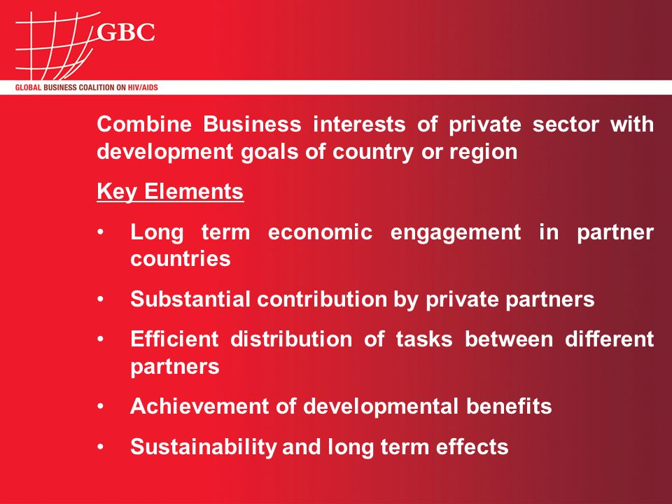 Combine Business interests of private sector with development goals of country or region Key Elements Long term economic engagement in partner countries Substantial contribution by private partners Efficient distribution of tasks between different partners Achievement of developmental benefits Sustainability and long term effects