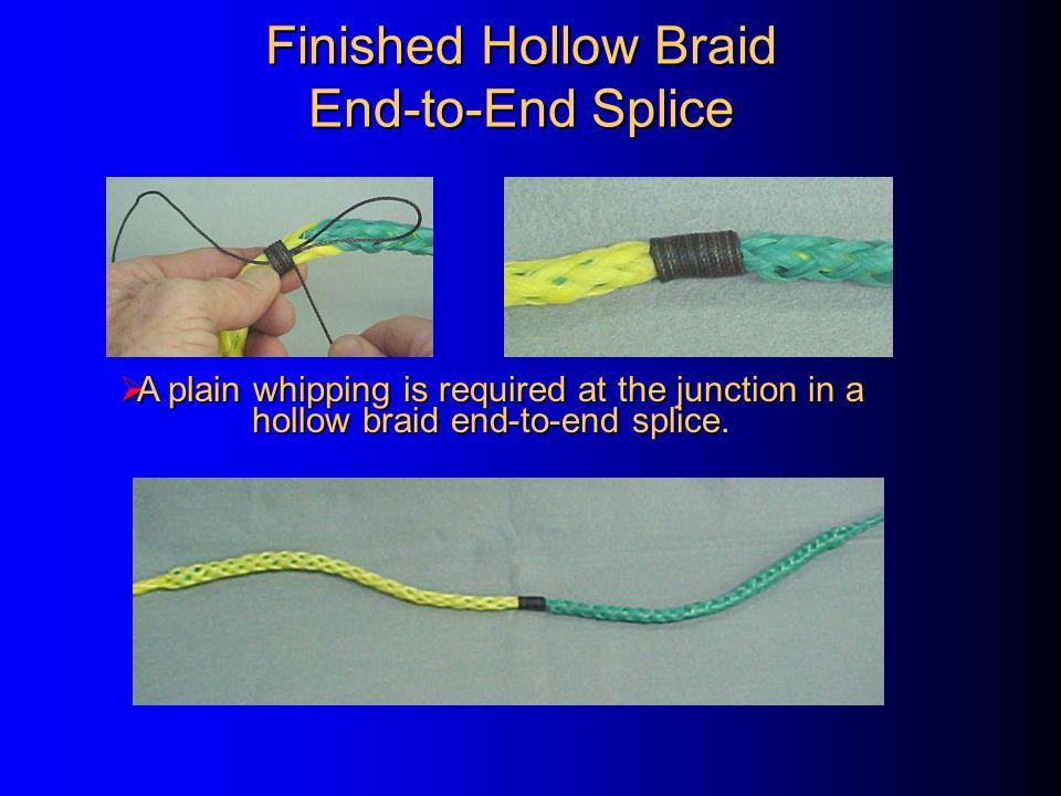 Finished Hollow Braid End-to-End Splice  A plain whipping is required at the junction in a hollow braid end-to-end splice.