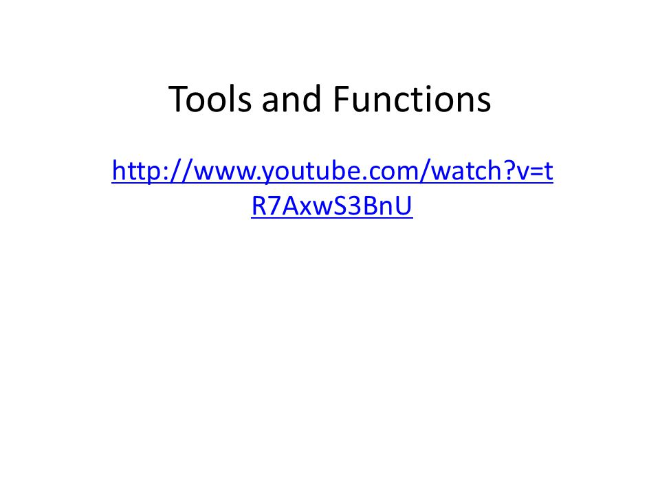 Tools and Functions http://www.youtube.com/watch v=t R7AxwS3BnU