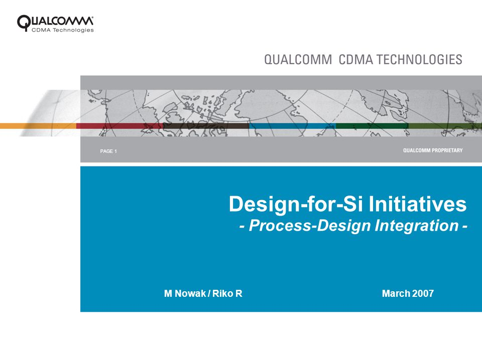 PAGE 1 Design-for-Si Initiatives - Process-Design Integration - M Nowak / Riko R March 2007