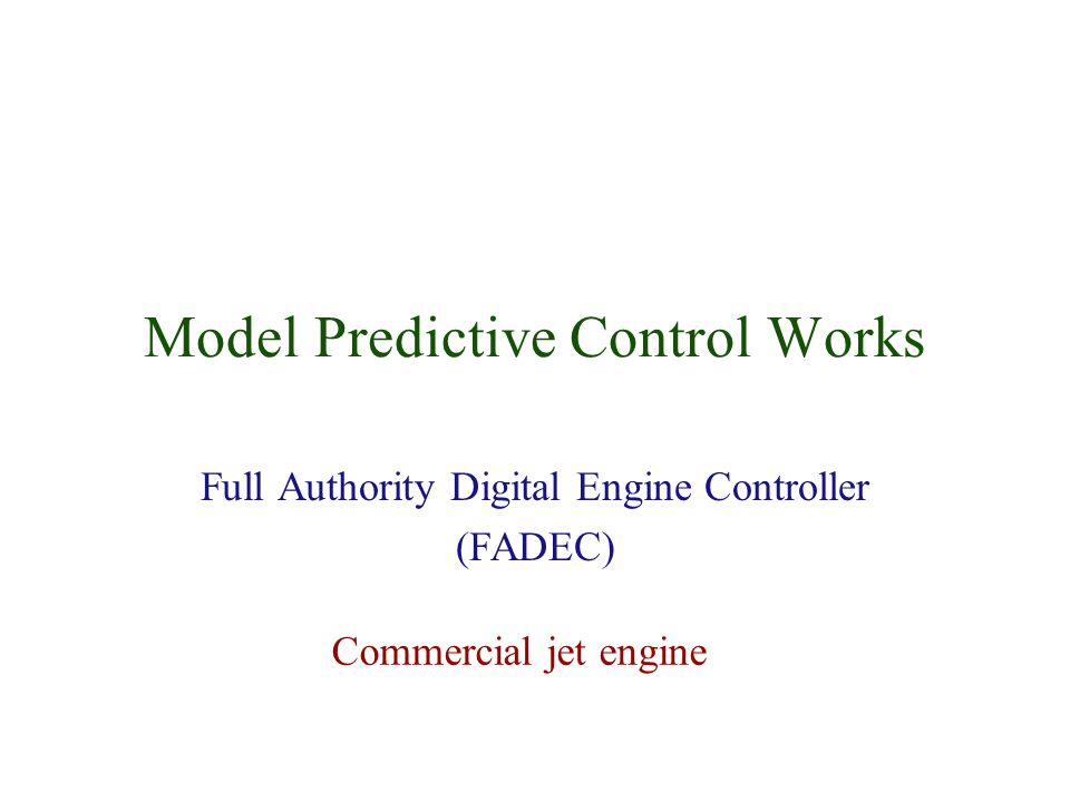 Sheffield April 4, 2005 4 of 31 MPC with Constraints — Jet Engine Full-Authority Digital Engine Controller (FADEC) Multi-input/multi-output control 5x6 Constrained in Inputs - max fuel flow, rates of change States - differential pressures, speeds Outputs - turbine temperature Control problem solved via Quadratic Programming (every 10 msec) State estimator - Extended Kalman Filter State estimate used as if exact — Certainty Equivalence SENSORS ACTUATORS IGVs VSVs MFMV A8AFMV N2T2 N25 PS14 P25 PS3T4B 01 2 14 16 25 3 4 49 5 56 689 STATIONS
