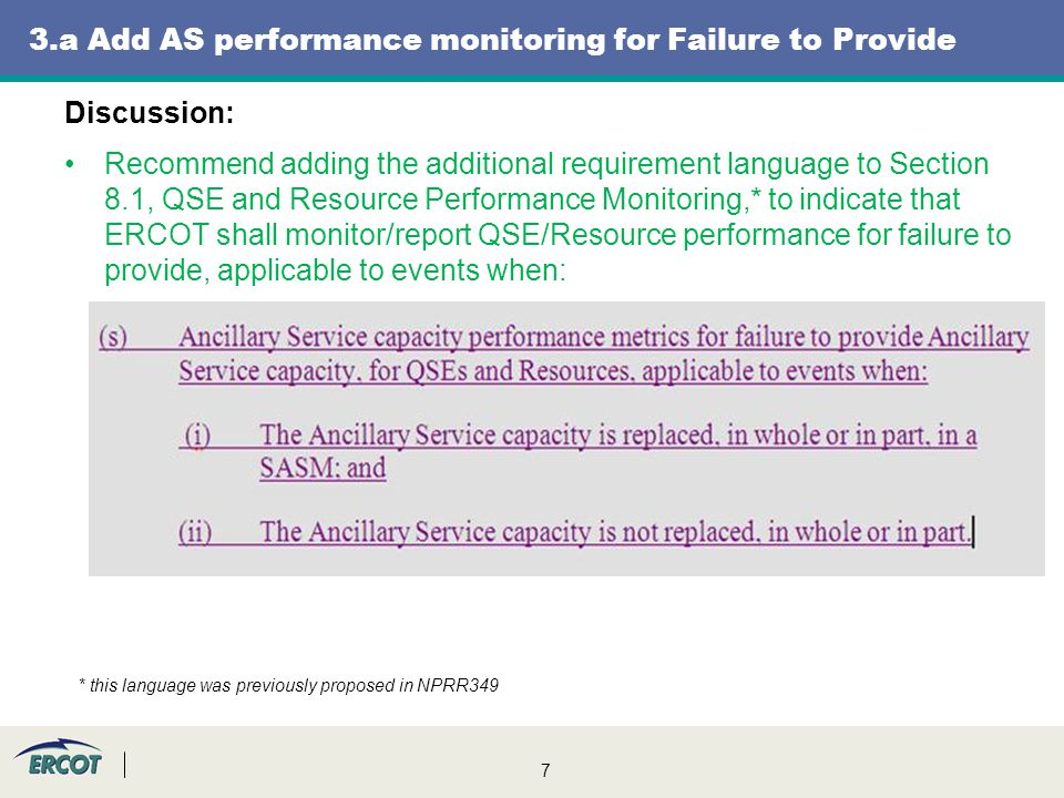 8 3.b Add AS compliance criteria around Failure to Provide Discussion: Protocols allow QSEs the option to replace undeliverable AS capacity; otherwise ERCOT is authorized to use a SASM to replace the AS capacity (NP 6.4.8.1.3) Recommend adding a requirement to Section 8.1.1.3 indicating ERCOT's prerogative to revoke AS qualifications due to performance issues related to failure to provide (next slide)