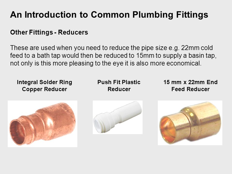 Other Fittings - Reducers These are used when you need to reduce the pipe size e.g.