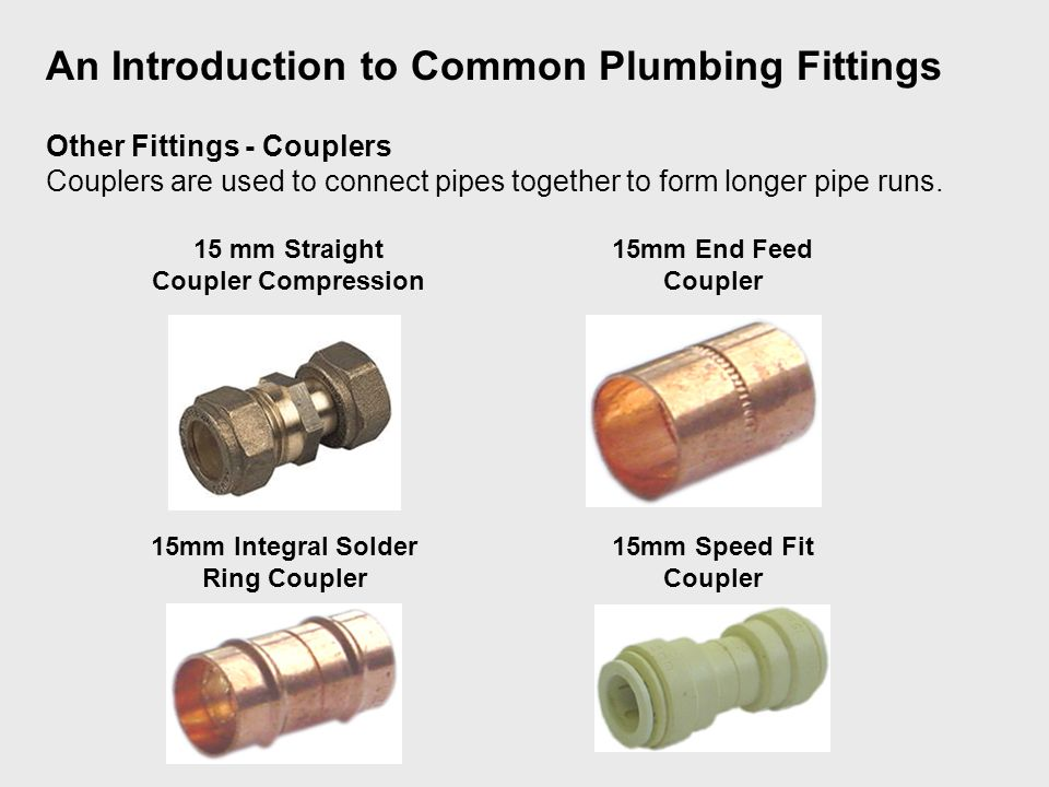 Other Fittings - Couplers Couplers are used to connect pipes together to form longer pipe runs.