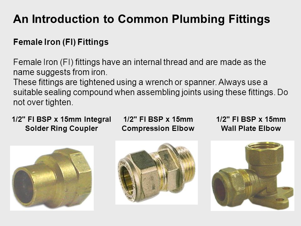 Female Iron (FI) Fittings Female Iron (FI) fittings have an internal thread and are made as the name suggests from iron.