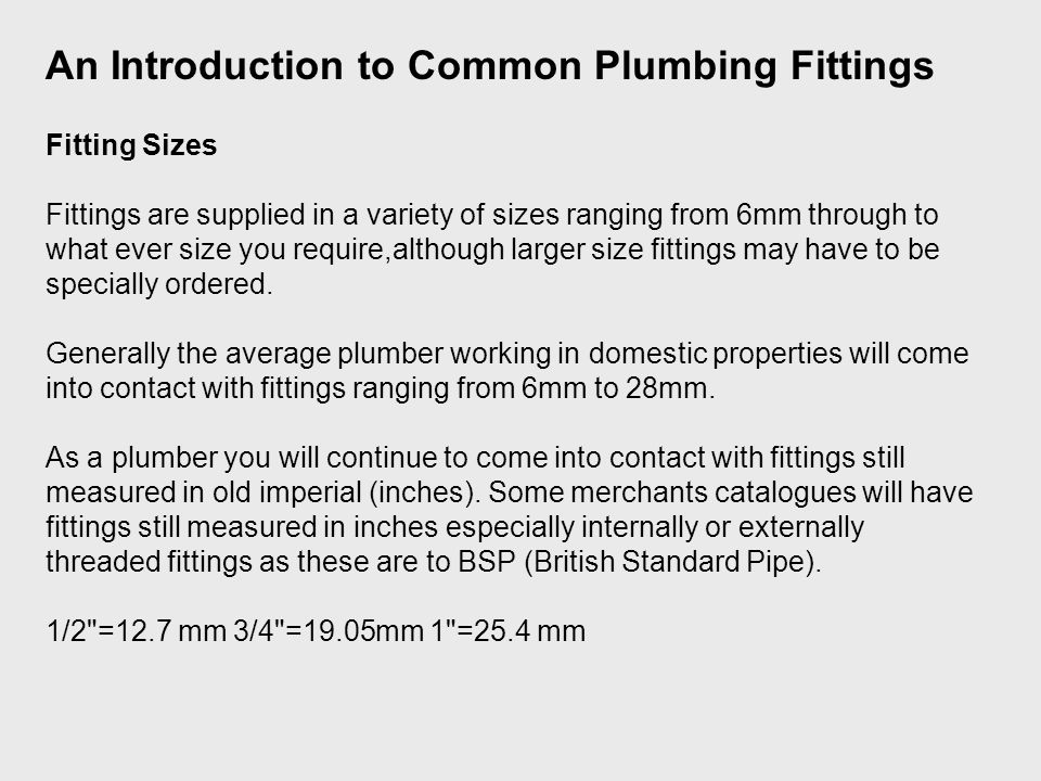 Fitting Sizes Fittings are supplied in a variety of sizes ranging from 6mm through to what ever size you require,although larger size fittings may have to be specially ordered.