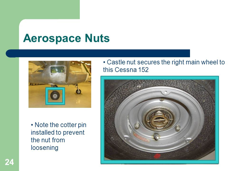 Aerospace Nuts 24 Castle nut secures the right main wheel to this Cessna 152 Note the cotter pin installed to prevent the nut from loosening