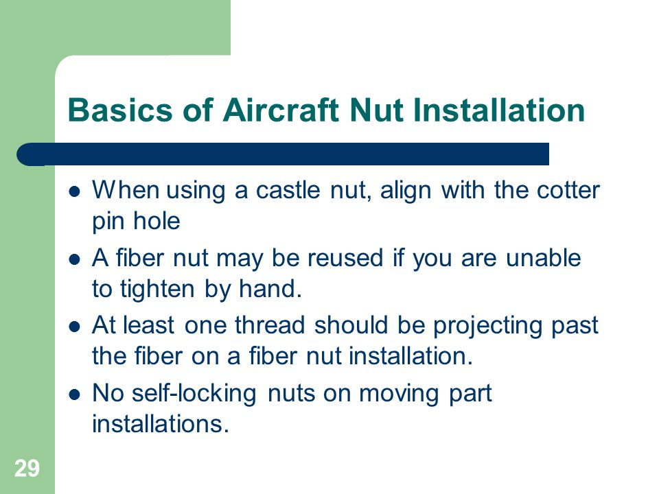 Basics of Aircraft Nut Installation When using a castle nut, align with the cotter pin hole A fiber nut may be reused if you are unable to tighten by