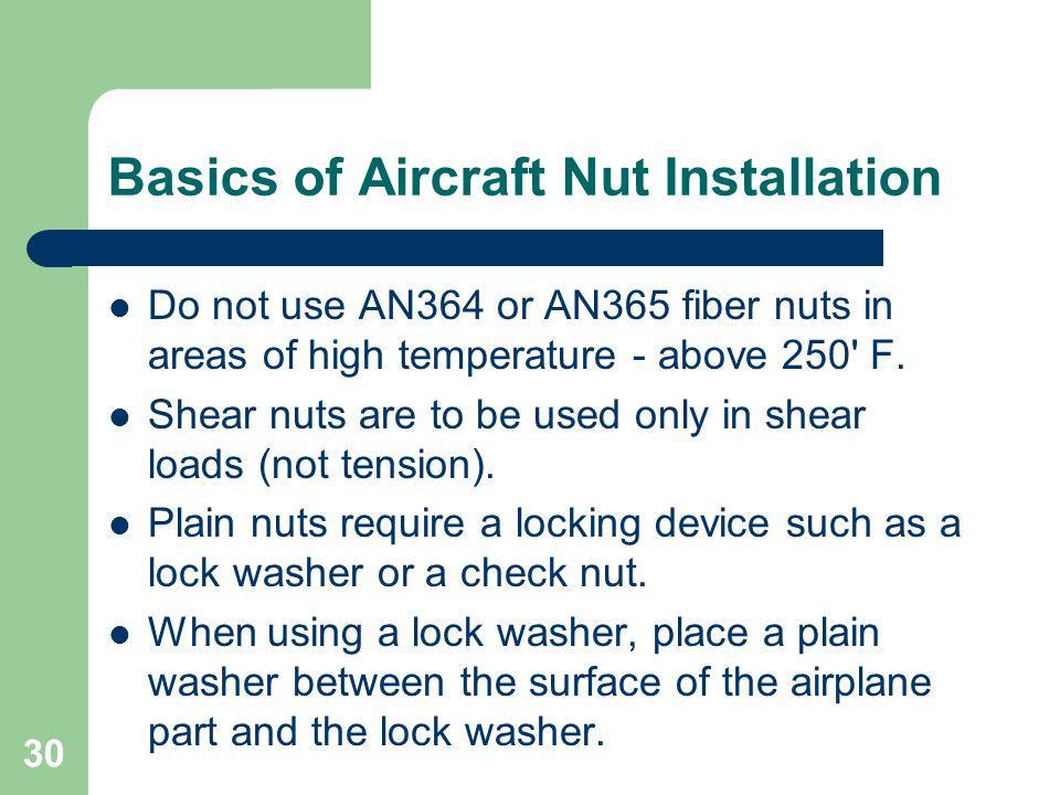Basics of Aircraft Nut Installation Do not use AN364 or AN365 fiber nuts in areas of high temperature - above 250' F. Shear nuts are to be used only i
