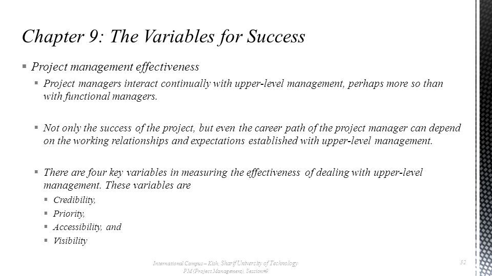  Project management effectiveness  Project managers interact continually with upper-level management, perhaps more so than with functional managers.