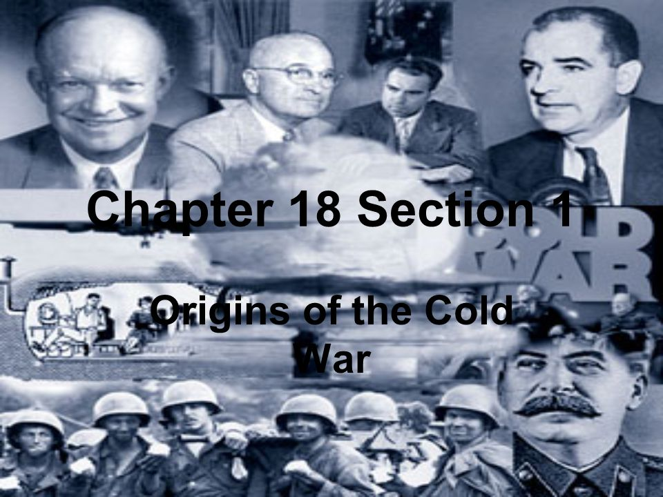 Chapter 18 Section 1 Origins of the Cold War