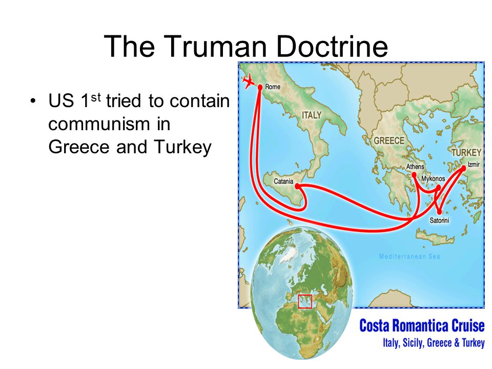 The Truman Doctrine US 1 st tried to contain communism in Greece and Turkey