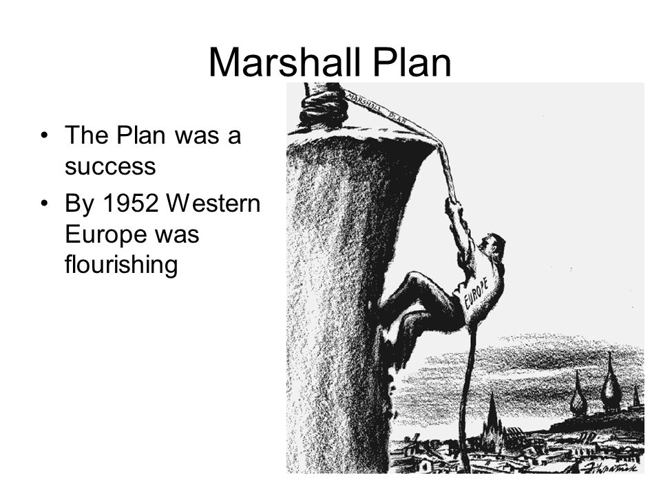 Marshall Plan The Plan was a success By 1952 Western Europe was flourishing