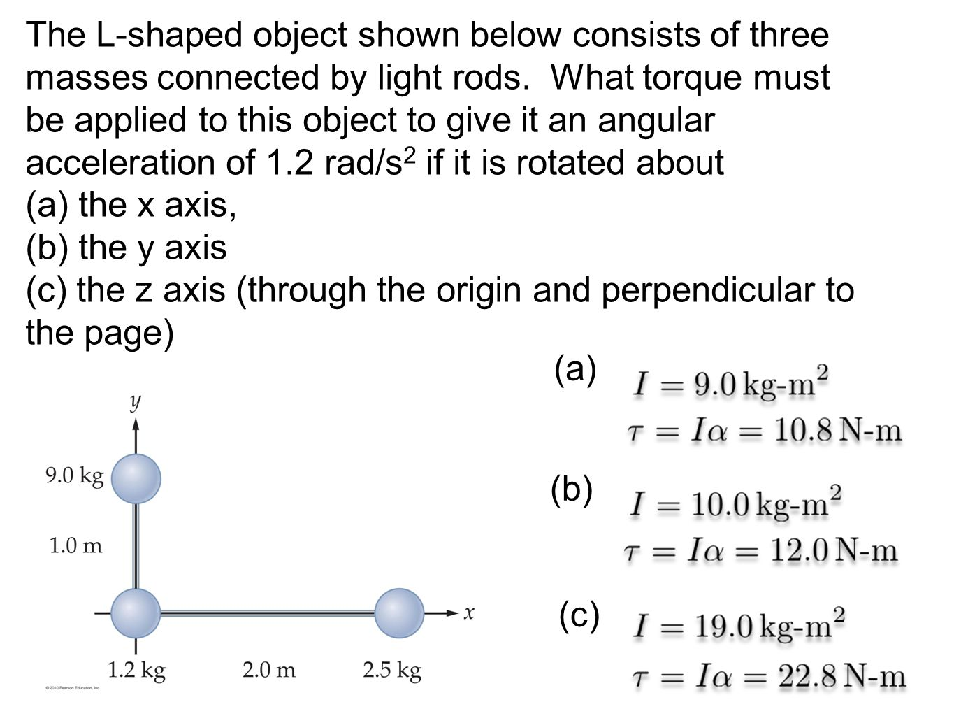 The L-shaped object shown below consists of three masses connected by light rods. What torque must be applied to this object to give it an angular acc