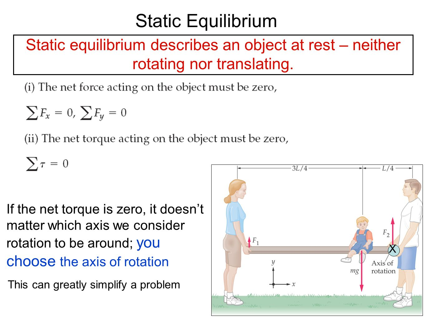 Static Equilibrium X Static equilibrium describes an object at rest – neither rotating nor translating. If the net torque is zero, it doesn't matter w