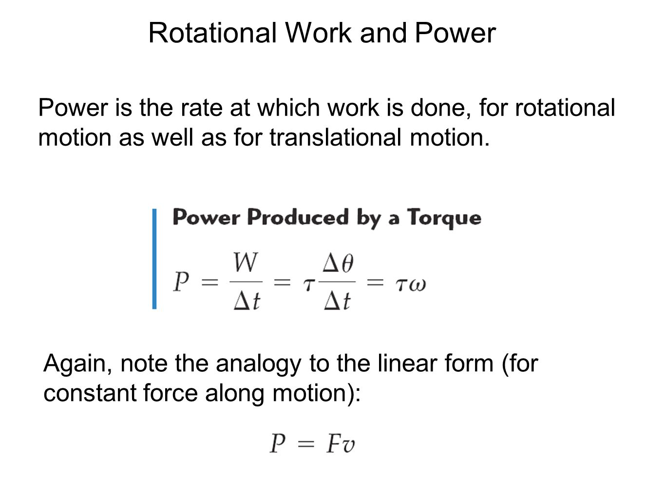 Rotational Work and Power Power is the rate at which work is done, for rotational motion as well as for translational motion. Again, note the analogy