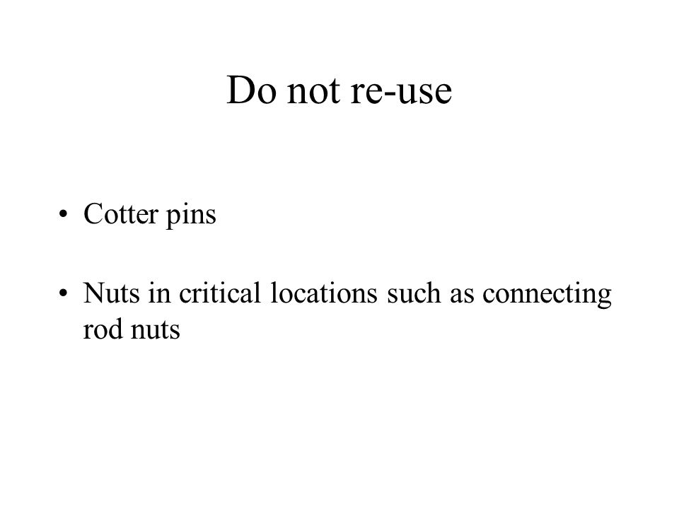 Do not re-use Cotter pins Nuts in critical locations such as connecting rod nuts