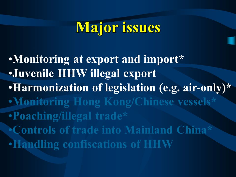 Major issues Monitoring at export and import* Juvenile HHW illegal export Harmonization of legislation (e.g.