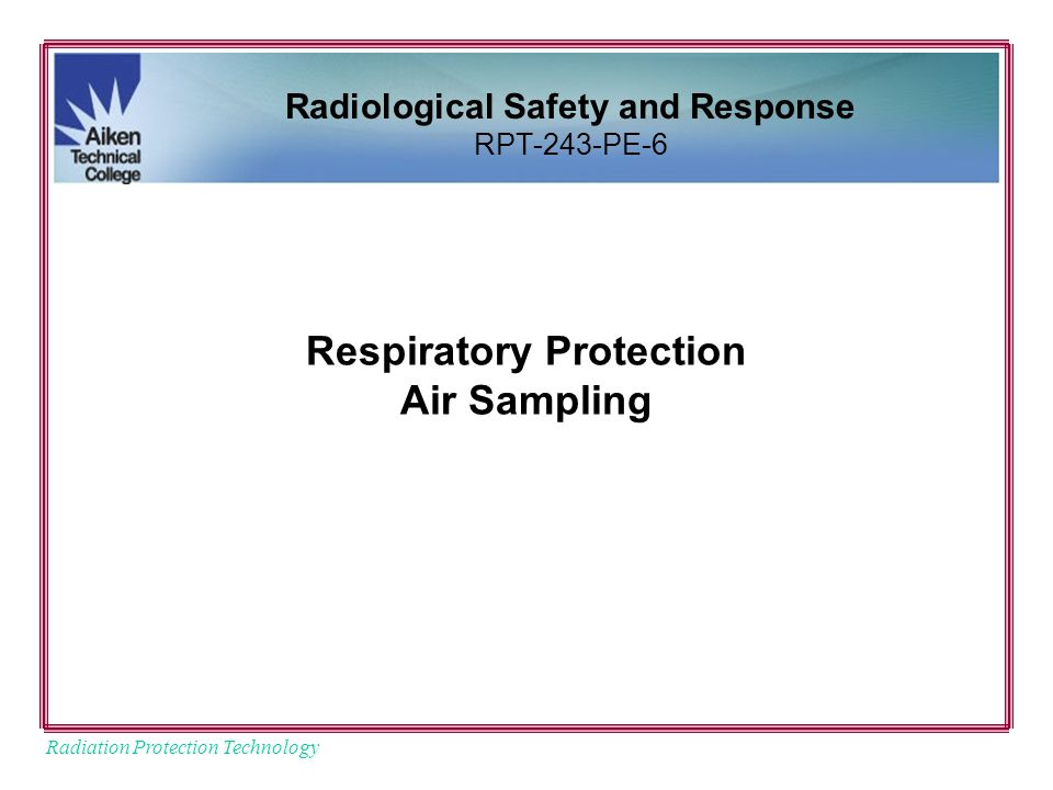 Radiation Protection Technology Respiratory Protection Air Sampling Radiological Safety and Response RPT-243-PE-6