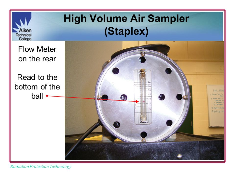Radiation Protection Technology High Volume Air Sampler (Staplex) Flow Meter on the rear Read to the bottom of the ball