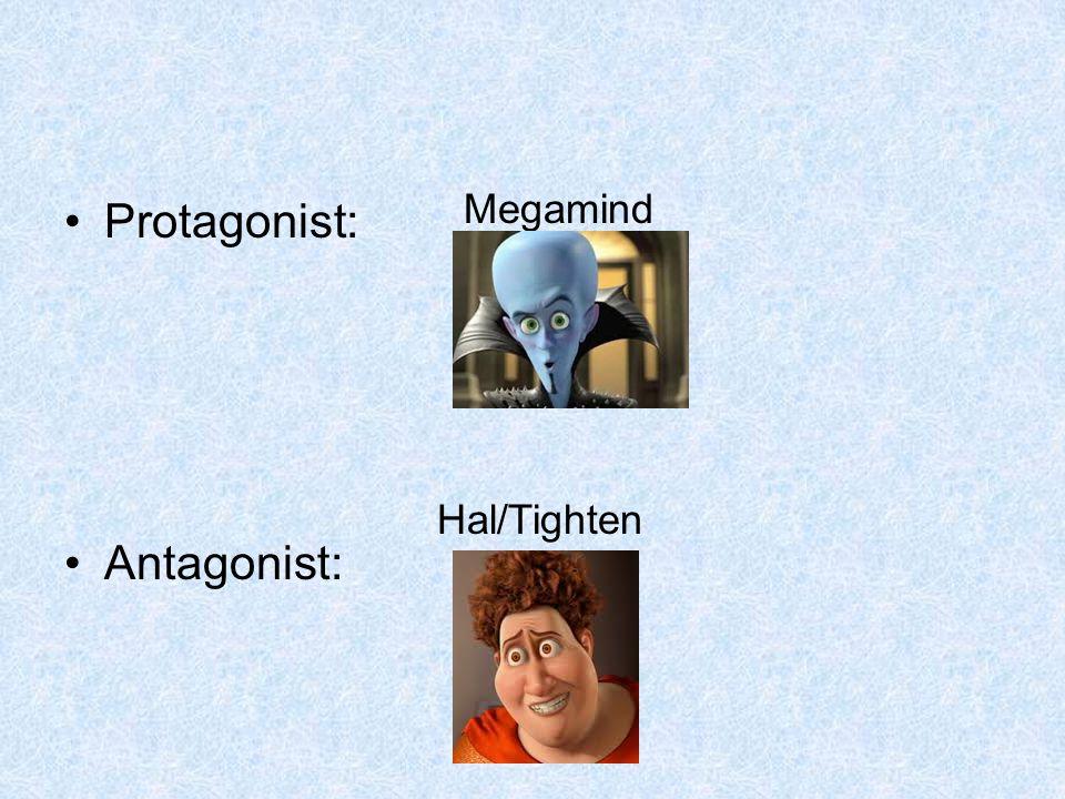 Protagonist: Antagonist: Megamind Hal/Tighten