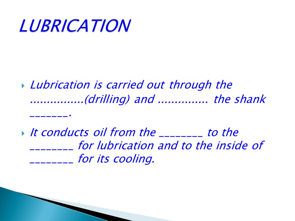  Lubrication is carried out through the................(drilling) and...............