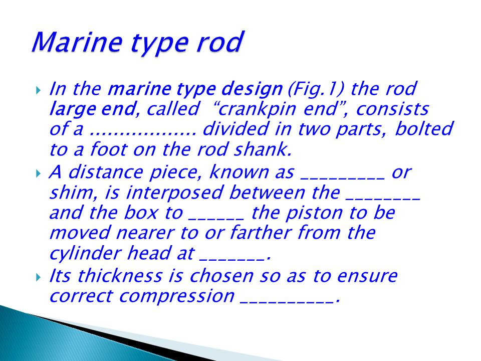 In the marine type design (Fig.1) the rod large end, called crankpin end , consists of a..................