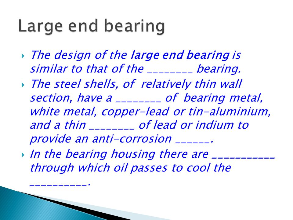  The design of the large end bearing is similar to that of the ________ bearing.