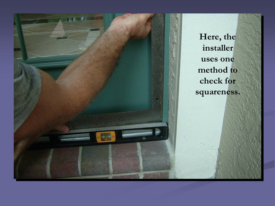 Here, the installer uses one method to check for squareness.