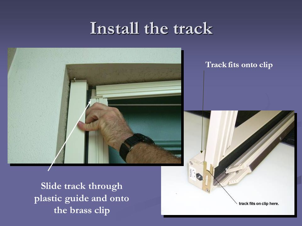 Install the track Slide track through plastic guide and onto the brass clip Track fits onto clip