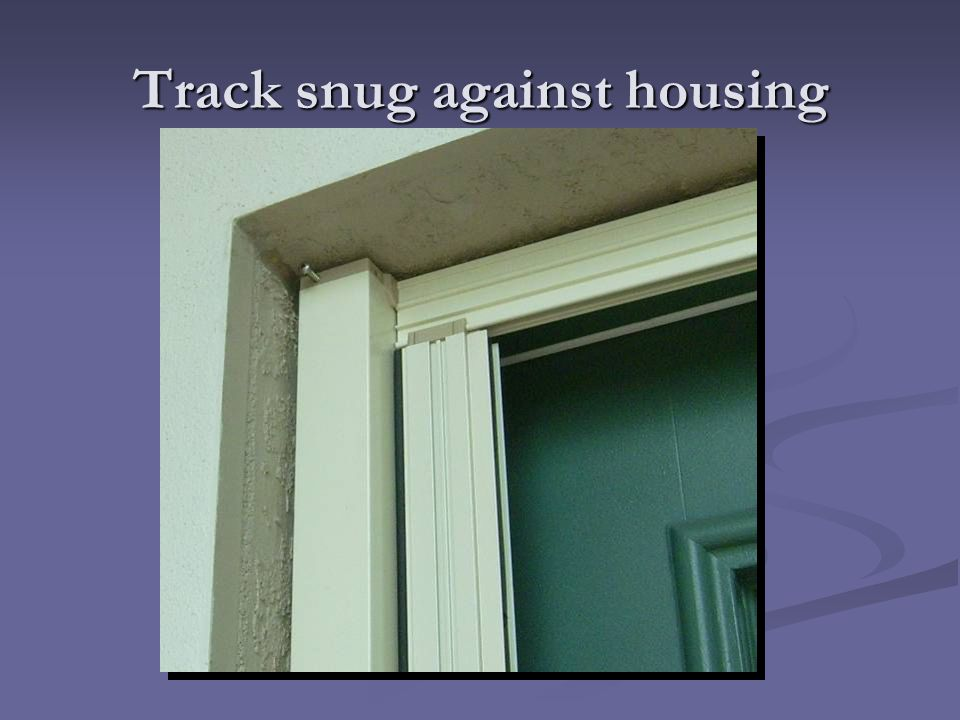 Track snug against housing