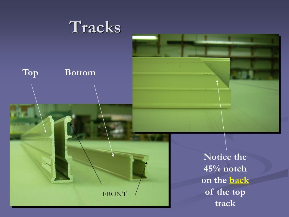 Tracks Top Bottom Notice the 45% notch on the back of the top track FRONT