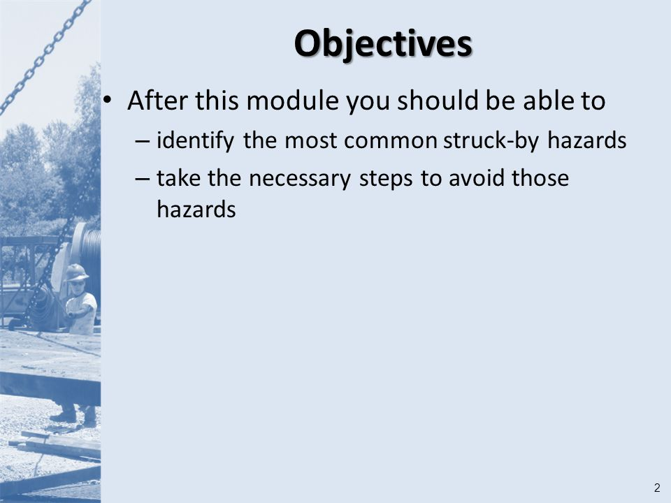 2Objectives After this module you should be able to – identify the most common struck-by hazards – take the necessary steps to avoid those hazards