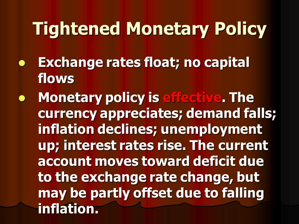 Tightened Monetary Policy ER floats; capital free to flow ER floats; capital free to flow Monetary policy is strong.