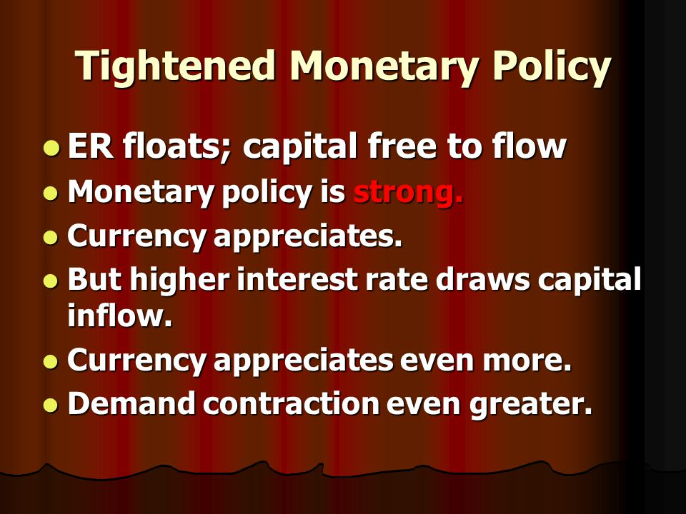 Tightened Monetary Policy Monetary policy, without controls on exchange rates or capital flows is strongest because it effectively disperses spending decisions, cuts, switches & expansions, to cash balance holders, to the public.