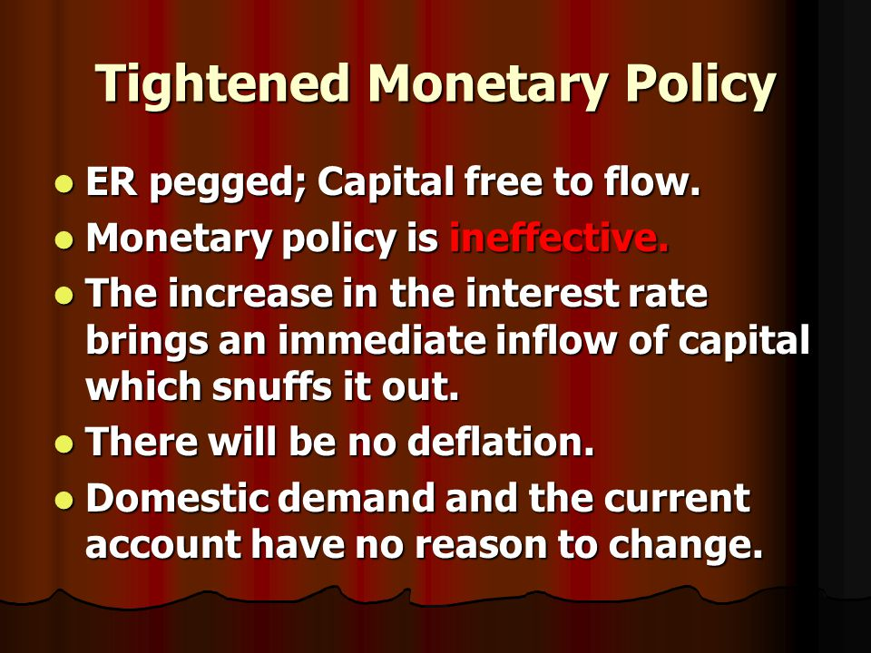 Tightened Monetary Policy ER pegged; Capital free to flow.