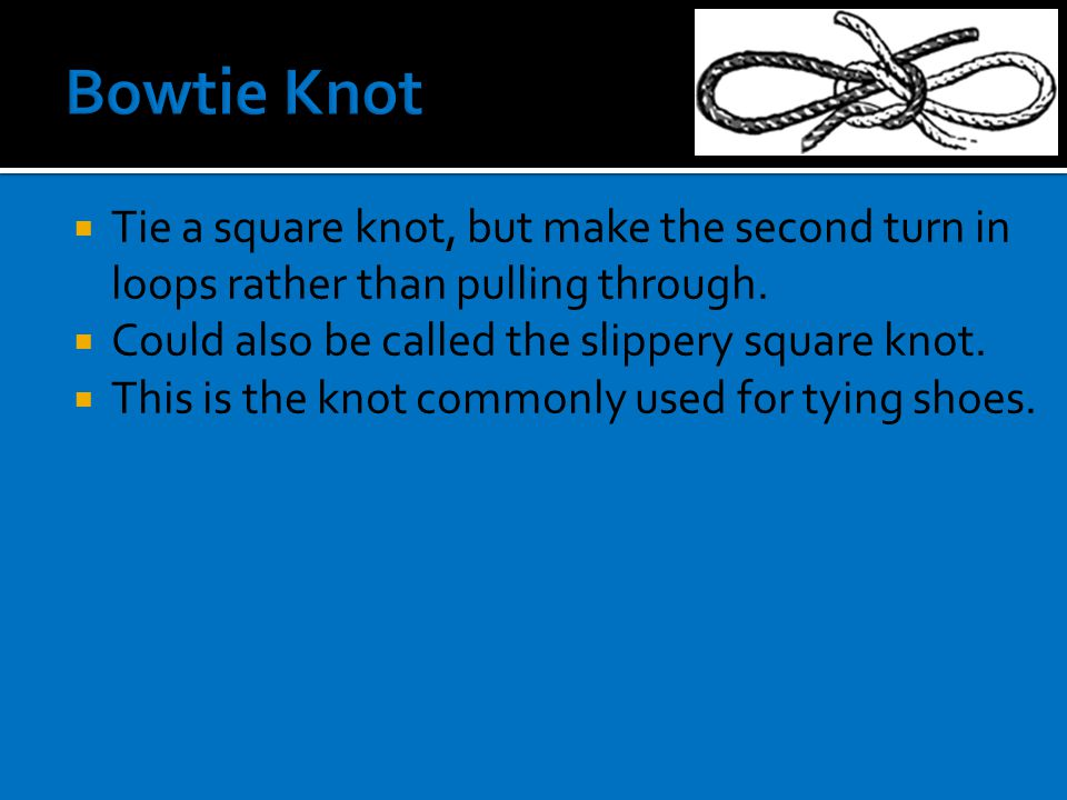  Tie a square knot, but make the second turn in loops rather than pulling through.
