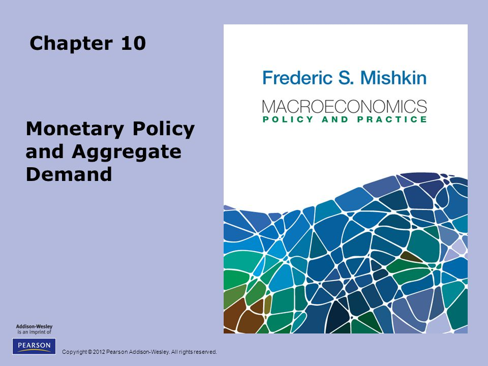 Copyright © 2012 Pearson Addison-Wesley. All rights reserved. Chapter 10 Monetary Policy and Aggregate Demand