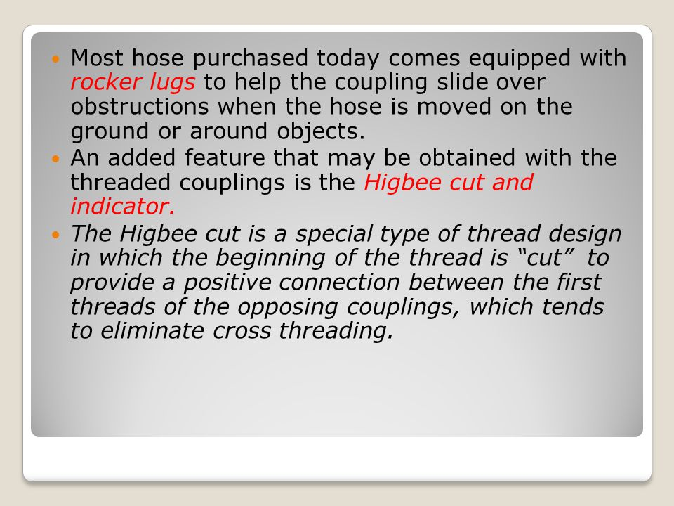 Most hose purchased today comes equipped with rocker lugs to help the coupling slide over obstructions when the hose is moved on the ground or around