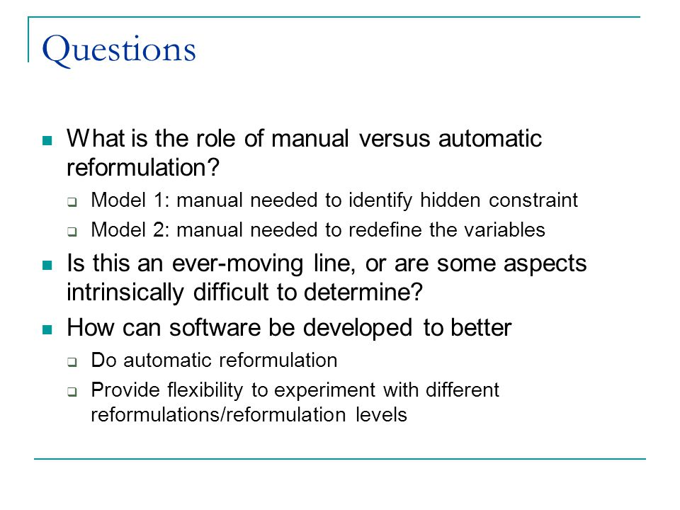 Questions What is the role of manual versus automatic reformulation.
