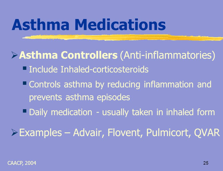 24 What to do for Asthma Episodes (Attacks)  Remain calm and reassure the child  Have child sit up and breathe slowly, in through the nose, out through pursed lips  Have child sip water/fluids  Have someone stay with the child  Follow the child's asthma action plan CAACP, 2004