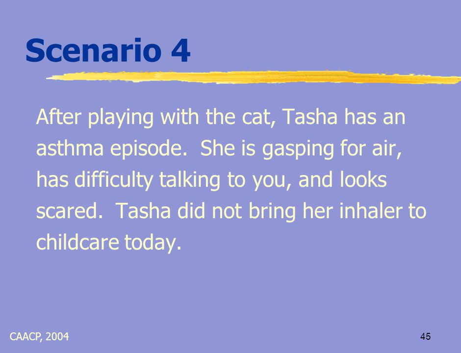 44 Scenario 3 During the weekend, Mia has an asthma episode and parents brought her to the emergency department.