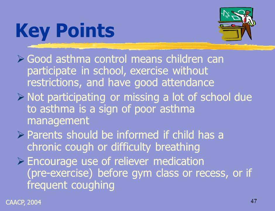 46 Parents Need to Know…  If a child complains that they can't participate in sports or activity due to asthma  If you notice a child coughing, wheezing, having trouble breathing, breathing rapidly, or complaining of chest pain or a tight chest  If you observe children using their inhaler incorrectly, using it frequently, or sharing it with another child CAACP, 2004