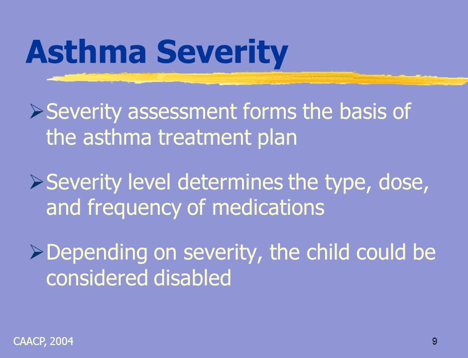 8 Asthma Management Goals  Free of symptoms  Sleep through the night  Participate in normal, everyday activities  Near normal lung function CAACP, 2004