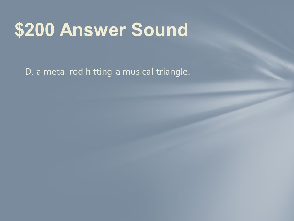 Which sound would probably have the highest pitch.