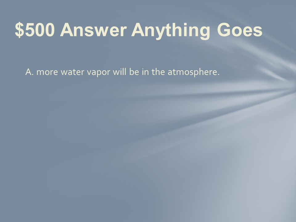 If more water evaporates from the ocean, a. more water vapor will be in the atmosphere.
